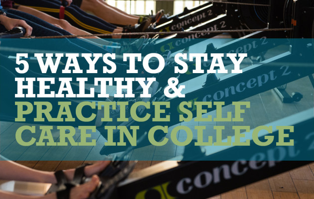 5 Ways to Stay Healthy and Practice Self Care in College
